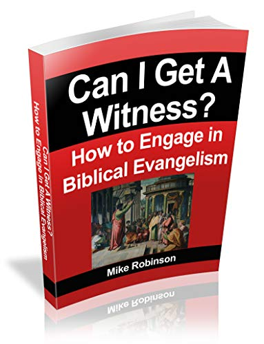 Can I Get A Witness?: How to Engage in Biblical Evangelism (Evangelism Apologetics Book 1)