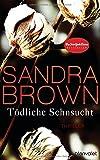 Tödliche Sehnsucht: Thriller - Sandra Brown