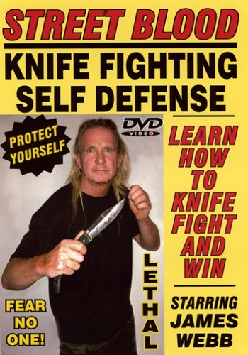 STREET BLOOD, KNIFE FIGHTING SELF-DEFENSE SYSTEM, Starring Master of the Blade JAMES WEBB! Learn How to use a Knife to Defend Yourself! Secret Techniques Protect your loved ones! Complete Home Study Course!