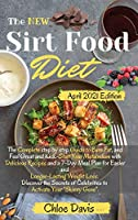 The New Sirtfood Diet 2021: The Complete step by step Guide to Burn Fat, and Feel Great and Kick-Start Your Metabolism with Delicious Recipes and a 7-Day Meal Plan for Easier and Longer-Lasting Weight Loss. Discover the Secrets of Celebrities to Activate