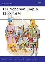 The Venetian Empire 1200-1670 (Men-at-Arms)