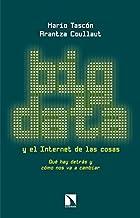 Big Data y el Internet de las cosas: Qué hay detrás y cómo nos va a cambiar (COLECCION MAYOR)