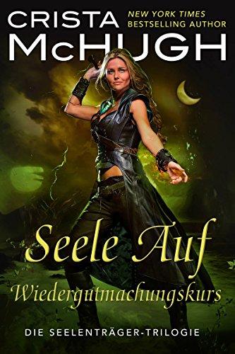 Seele Auf Wiedergutmachungskurs: Zwischen Fluch und Hoffnung (Die Seelenträger-Trilogie 4) (German Edition)