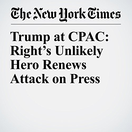 Trump at CPAC: Right's Unlikely Hero Renews Attack on Press copertina