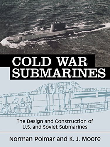 Cold War Submarines: The Design And Construction Of U.S. And Soviet Subarines: The Design and Construction of U.S. and Soviet Submarines, 1945-2001