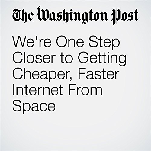 We're One Step Closer to Getting Cheaper, Faster Internet From Space copertina