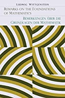 Remarks on the Foundations of Mathematics [Bemerkungen Uber Die Grundlagen Der Mathematik] by Ludwig Wittgenstein(2014-06-22)
