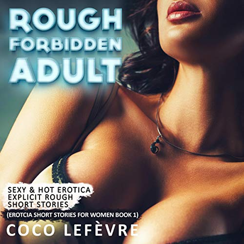 Rough Forbidden Adult: Sexy & Hot Erotica Explicit Rough Short Stories