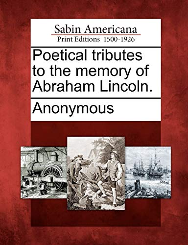 Poetical tributes to the memory of Abraham Lincoln.