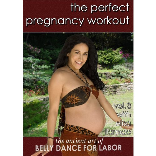 The Perfect Pregnancy Workout vol. 3:The Ancient Art of Belly Dance for Labor by Elisa Llamido