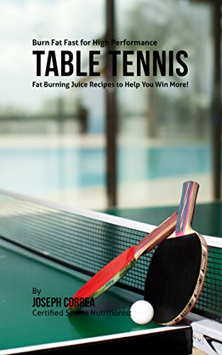 Review Burn Fat Fast for High Performance Table Tennis: Fat Burning Juice Recipes to Help You Win Mo...