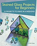 Stained Glass Projects for Beginners: 31 Projects to Make in a Weekend (IMM Lifestyle)...