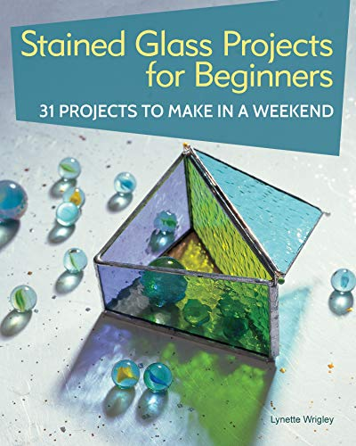 Stained Glass Projects for Beginners: 31 Projects to Make in a Weekend (IMM Lifestyle) Beginner-Friendly Tutorials & Step-by-Step Instructions for Frames, Lightcatchers, Leaded Window Panels, & More