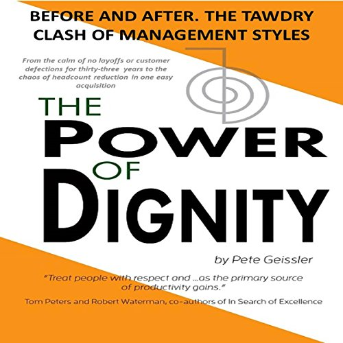 The Power of Dignity: Before and After. The Tawdry Clash of Management Styles                   By:                                                                                                                                 Pete Geissler                               Narrated by:                                                                                                                                 Susan Crawford                      Length: 20 mins     Not rated yet     Overall 0.0
