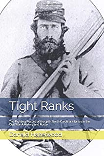 Tight Ranks: The Fighting Record of the 34th North Carolina Infantry in the Civil War A History and Roster