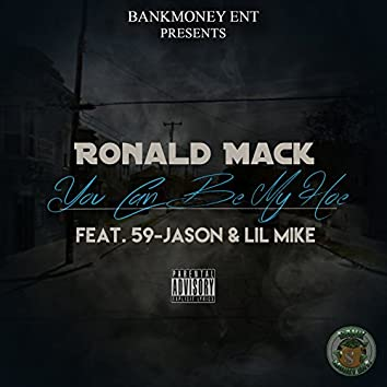 Bankmoney Ent. Presents You Can Be My Hoe (feat. 59-Jason & Lil Mike)