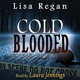 Cold Blooded                   By:                                                                                                                                 Lisa Regan                               Narrated by:                                                                                                                                 Laura Jennings                      Length: 10 hrs and 2 mins     109 ratings     Overall 4.6