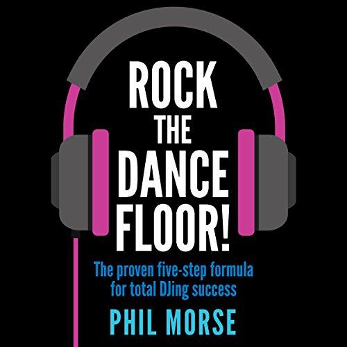 Rock the Dancefloor: The Proven Five-step Formula for Total DJing Success cover art