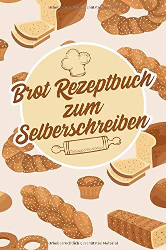 Brot Rezeptbuch zum Selberschreiben: Ein leeres Brot Backbuch zun Eintragen und Selberschreiben von Rezeptideen und Backrezepten - Das Rezeptbuch zum ... - Geschenk für Brot und Brötchen Fans