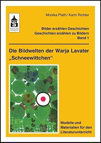 """Die Bildwelten der Warja Lavater """"Schneewittchen"""": Modelle und Materialien für den Literaturunterricht (Klasse 1 bis Klasse 5)"""