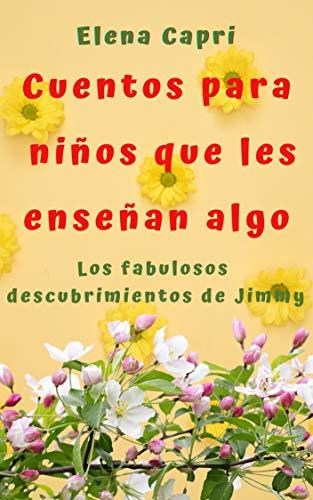 Cuentos para niños que les enseñan algo: Los fabulosos descubrimientos de Jimmy