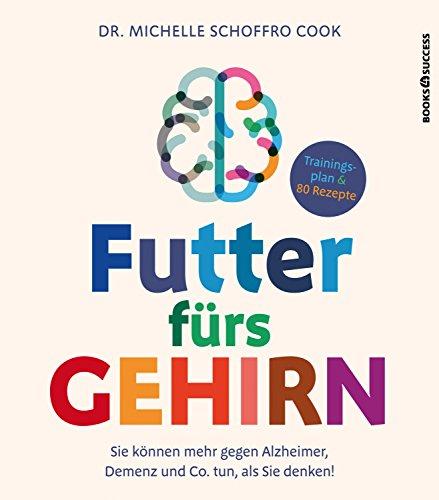 Futter fürs Gehirn: Sie können mehr gegen Alzheimer, Demenz und Co. tun, als Sie denken!