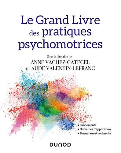 Le Grand Livre des pratiques psychomotrices - Fondements, domaines d'application, formation et reche