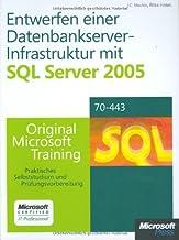 Entwerfen einer Datenbankserver-Infrastruktur mit Microsoft SQL Server 2005: Praktisches Selbststudium. Original Microsoft Training für Examen 70-443