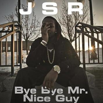 Bye Bye Mr. Nice Guy