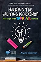 Hacking the Writing Workshop: Redesign with Making in Mind (Hack Learning Series)