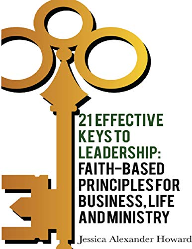 21 Effective Keys to Leadership: Faith-based Principles for Business, Life and Ministry (English Edition)