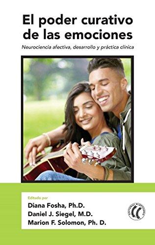 El poder curativo de las emociones: Neurociencia Afectiva, Desarrollo Y Práctica Clínica (Spanish