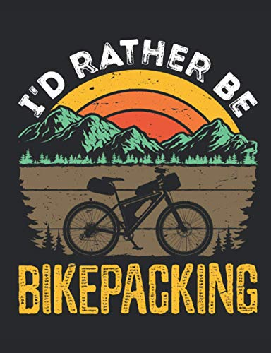 I'd Rather Be Bikepacking: Cycling Notebook for Cyclist or Mountain Bike Rider, Blank Paperback Lined Notebook, Bicyclist Gift, 150 pages, college ruled