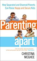 Parenting Apart: How Separated and Divorced Parents Can Raise Happy and Secure Kids by Christina McGhee(2011-06-01)