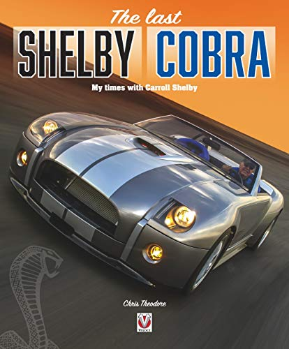 Theodore, C: last Shelby Cobra: My Times with Carroll Shelby
