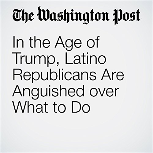 In the Age of Trump, Latino Republicans Are Anguished over What to Do cover art