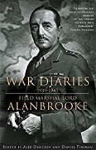 War Diaries, 1939-1945 : Field Marshall Lord Alanbrooke
