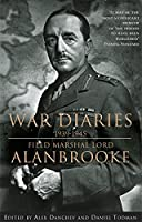 Alanbrooke War Diaries 1939-1945: Field Marshall Lord Alanbrooke