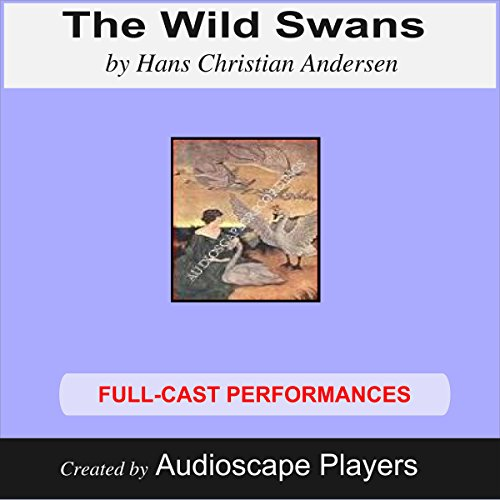 The Wild Swans                   By:                                                                                                                                 Hans Christian Andersen                               Narrated by:                                                                                                                                 Audioscape Players                      Length: 42 mins     1 rating     Overall 4.0