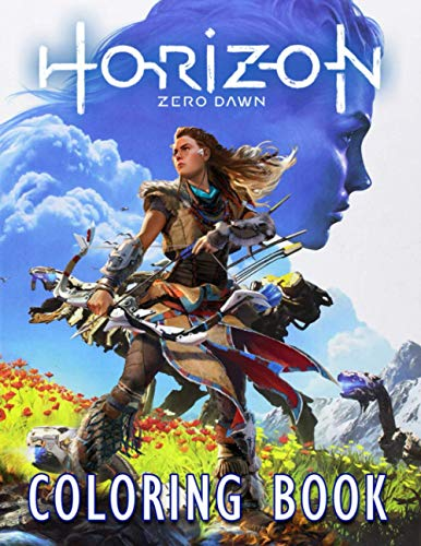 Horizon Zero Dawn Coloring Book: Perfect And Meaningful Gift For Those Interested In Relaxing Games And Enjoying Life