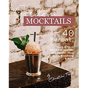 Garden Mocktails: 40 Herbal, Fruity & Floral Zero-Proof Aperitifs & Cocktails - Plus: Blinis, Bruschetta & More (English Edition) 9 spesavip