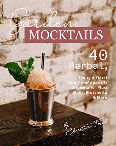 Garden Mocktails: 40 Herbal, Fruity & Floral Zero-Proof Aperitifs & Cocktails - Plus: Blinis, Bruschetta & More (English Edition)
