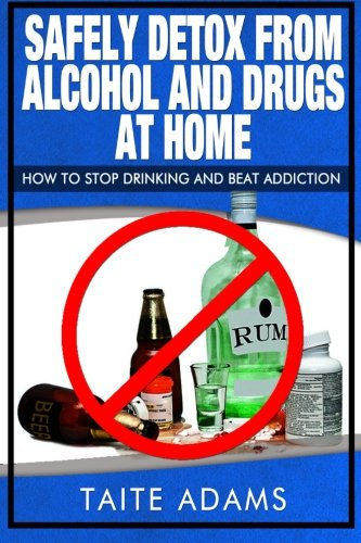 Safely Detox from Alcohol and Drugs at Home - How to Stop Drinking and Beat Addiction