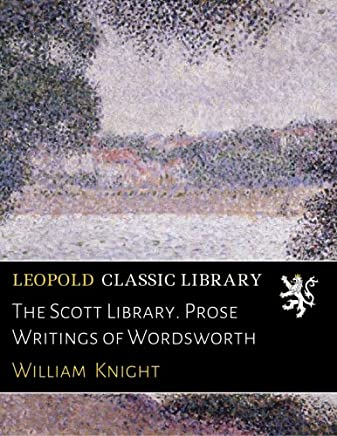 The Scott Library. Prose Writings of Wordsworth