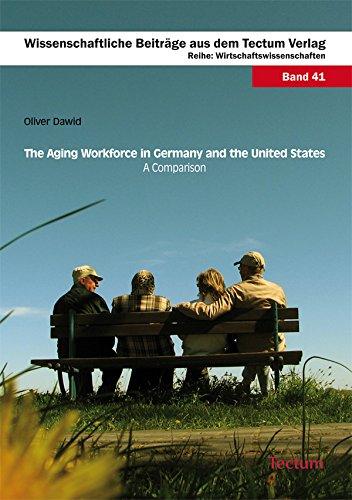 The Aging Workforce in Germany and the United States - A Comparison: Wirtschaftswissenschaften (Wissenschaftliche Beiträge aus dem Tectum-Verlag Book 41)