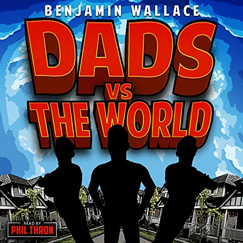 Dads vs. the World Audiobook By Benjamin Wallace cover art