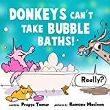 Donkeys Can't Take Bubble Baths!: A Hilariously Silly Story about Being Open-Minded and Trying New Things (Unicorn and Donkey Book 1)
