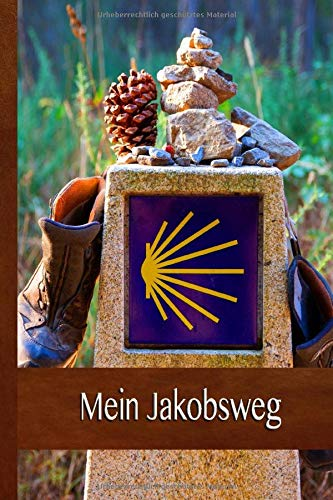 MEIN JAKOBSWEG: Ein leichtes Notizheft und Journal für Pilger auf dem Camino - zur Vorbereitung und als Tagebuch auf dem Pilgerweg | Wanderschuhe Wegweiser