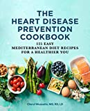 The Heart Disease Prevention Cookbook: 125 Easy Mediterranean Diet Recipes for a Healthier You