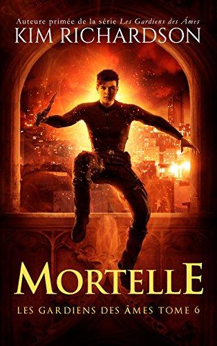 Mortelle (Les gardiens des âmes t. 6)